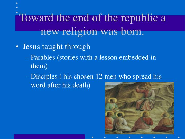 Toward the end of the republic a new religion was born.