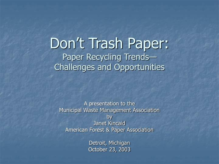 don t trash paper paper recycling trends challenges and opportunities n.