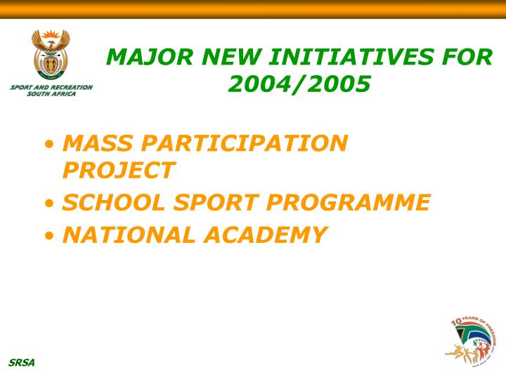 MAJOR NEW INITIATIVES FOR 2004/2005