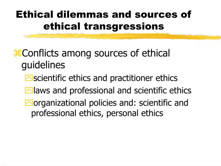 Ethical dilemmas and sources of ethical transgressions