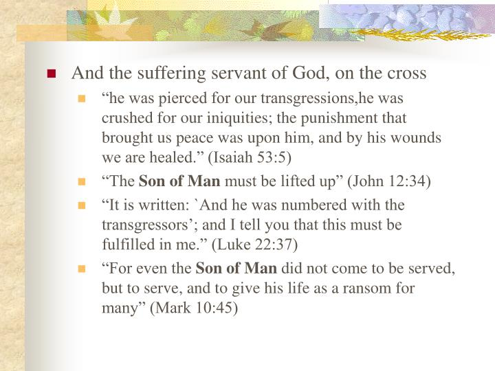 And the suffering servant of God, on the cross