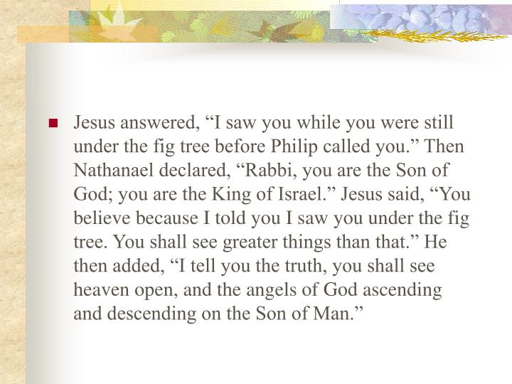 """Jesus answered, """"I saw you while you were still under the fig tree before Philip called you."""" Th..."""