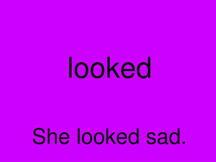 looked