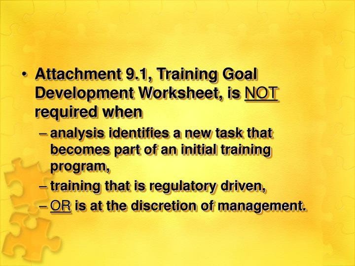 Attachment 9.1, Training Goal Development Worksheet, is