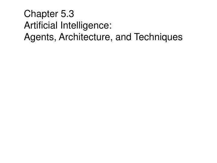 Chapter 5 3 artificial intelligence agents architecture and techniques