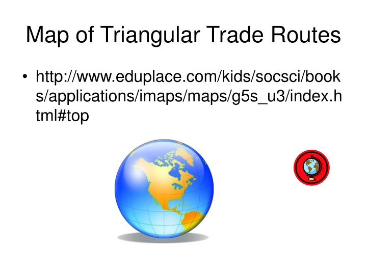 triangular trade ccot essay Labor systems: c 1450 - c 1750 toggle to develop the slave trade and other european powers made this a part of the atlantic triangular trade.