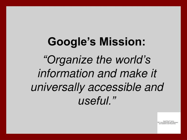 Google s mission organize the world s information and make it universally accessible and useful