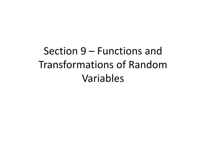 section 9 functions and transformations of random variables