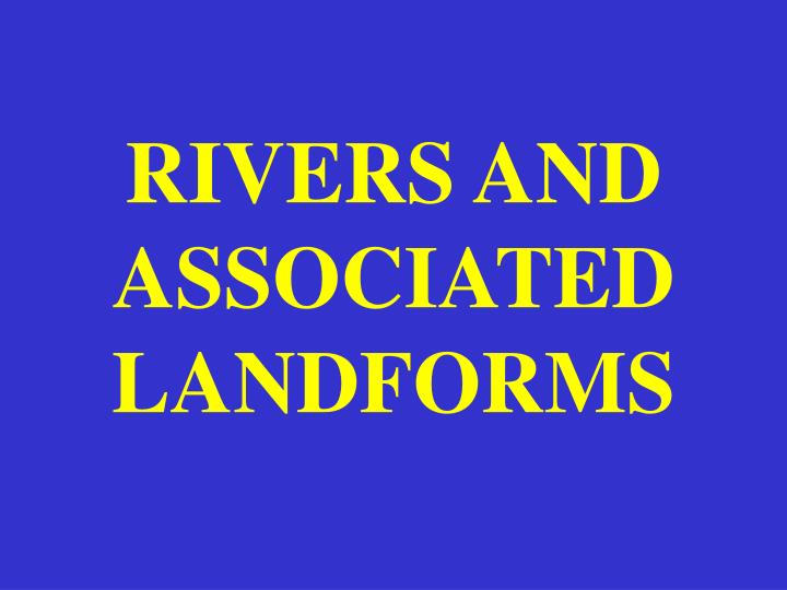 Rivers and associated landforms