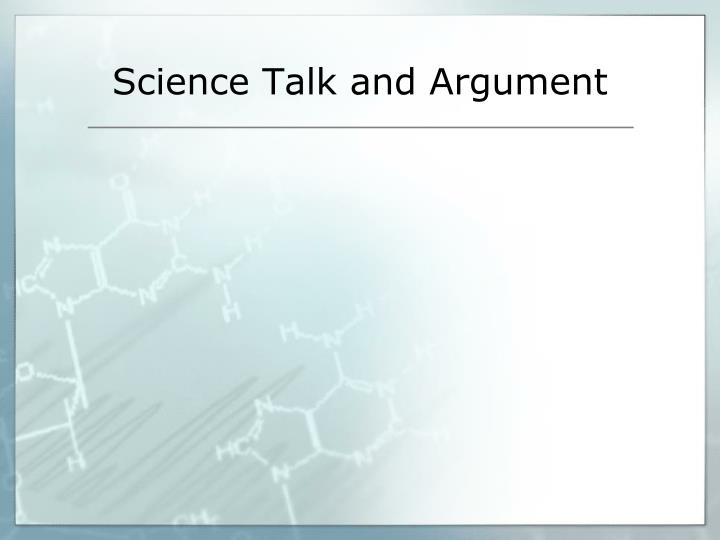 Science Talk and Argument