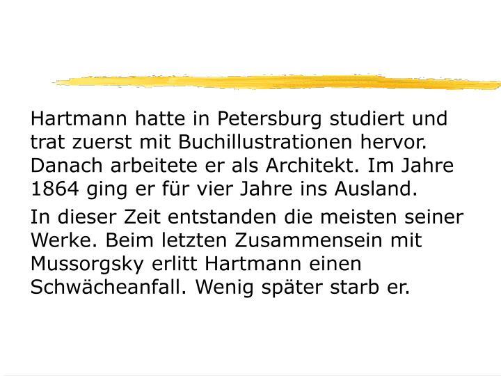 Hartmann hatte in Petersburg studiert und trat zuerst mit Buchillustrationen hervor. Danach arbeitet...