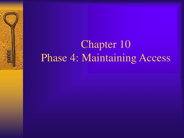 Chapter 10 phase 4 maintaining access