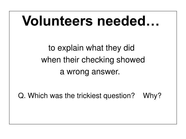 Volunteers needed…
