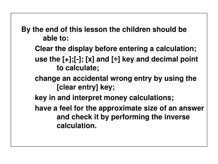 By the end of this lesson the children should be     able to: