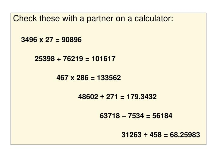 Check these with a partner on a calculator: