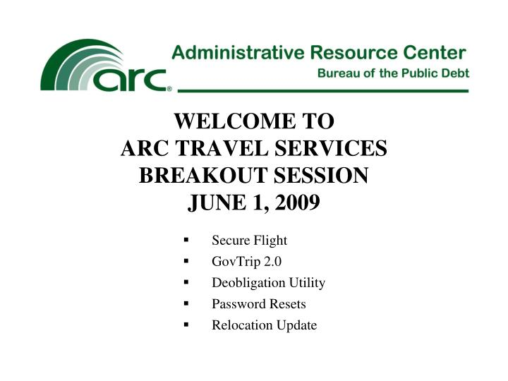 Welcome to arc travel services breakout session june 1 2009