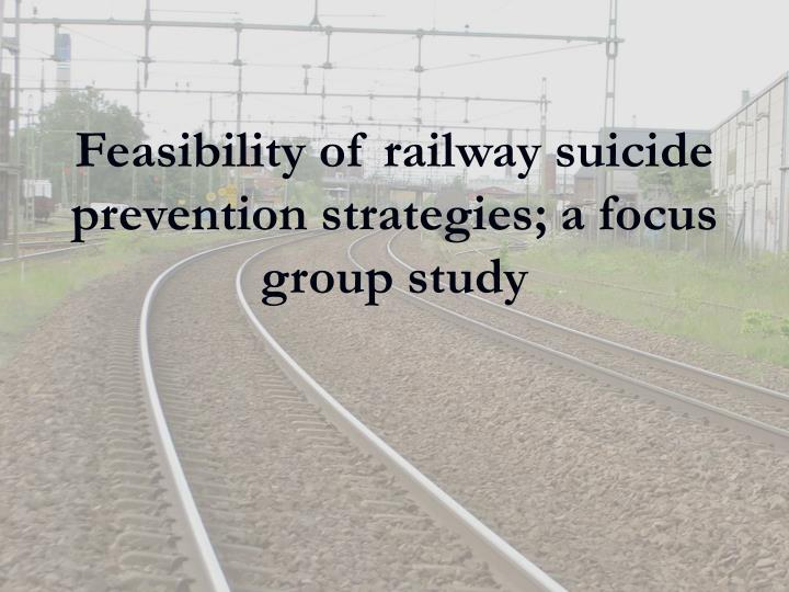Feasibility of railway suicide prevention strategies; a focus group study