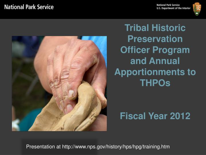 Tribal historic preservation officer program and annual apportionments to thpos fiscal year 2012