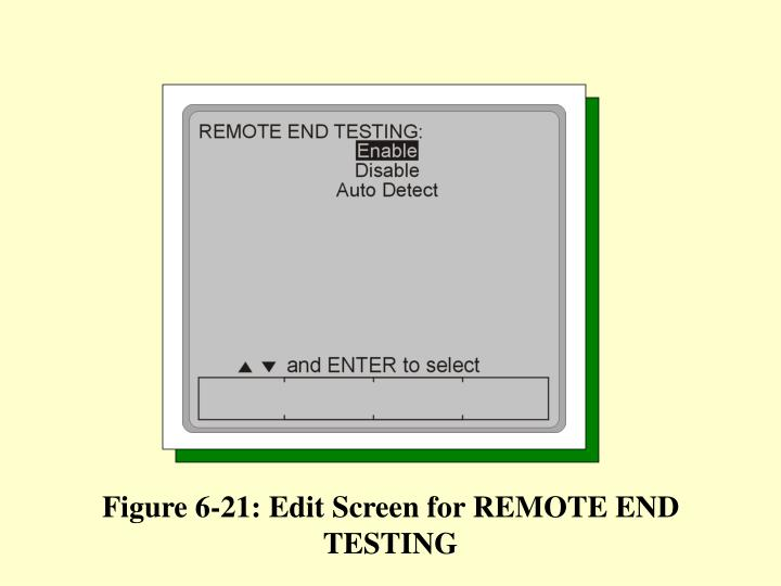 Figure 6-21: Edit Screen for REMOTE END TESTING
