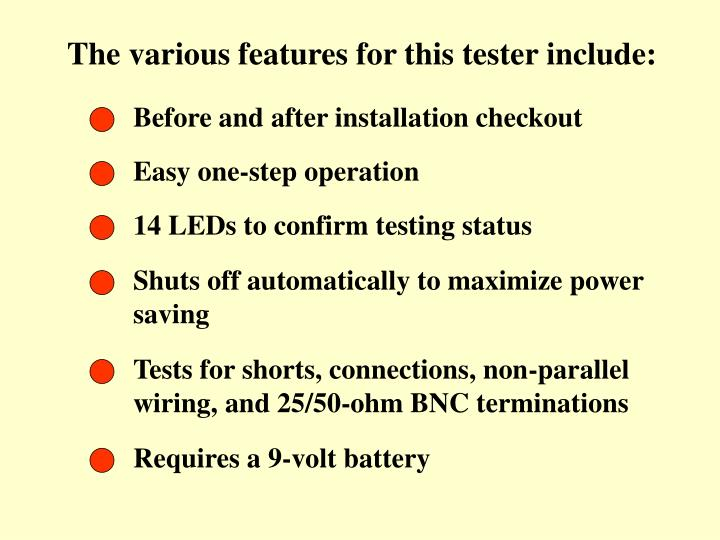 The various features for this tester include: