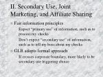 ii secondary use joint marketing and affiliate sharing