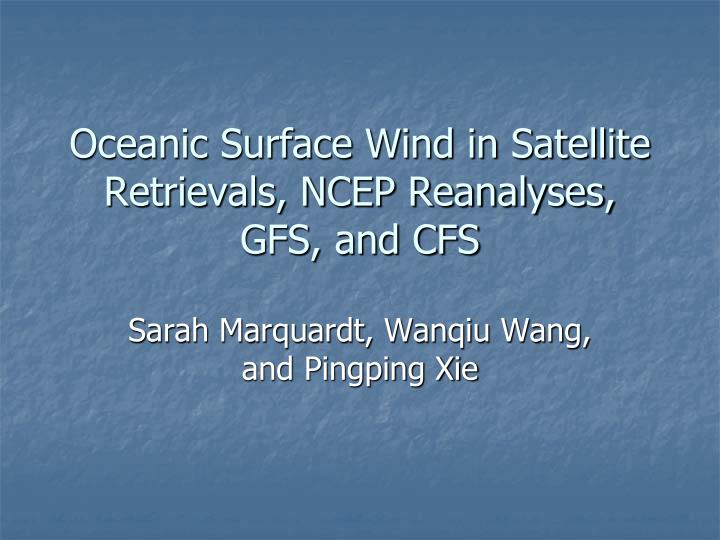 Oceanic surface wind in satellite retrievals ncep reanalyses gfs and cfs