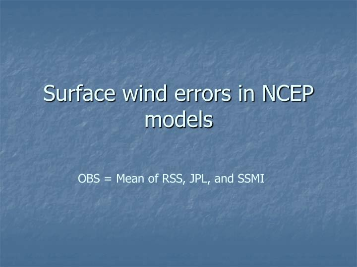 Surface wind errors in NCEP models