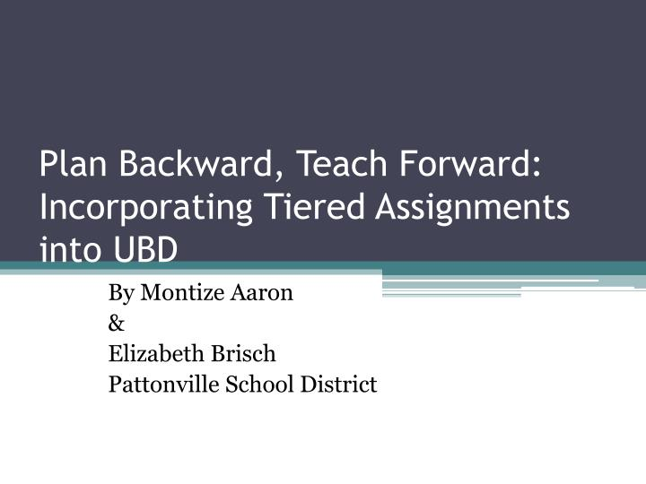 plan backward teach forward incorporating tiered assignments into ubd n.