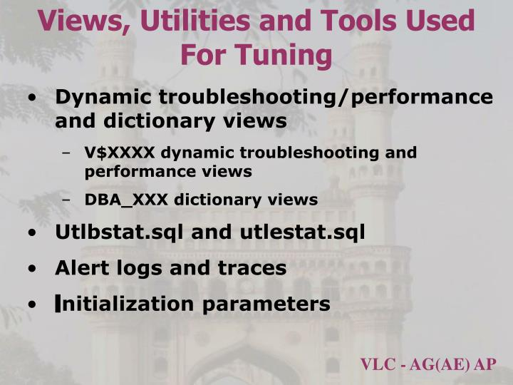 Views, Utilities and Tools Used For Tuning