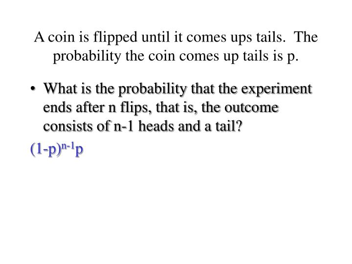 A coin is flipped until it comes ups tails.  The probability the coin comes up tails is p.