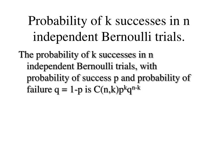 Probability of k successes in n independent Bernoulli trials.