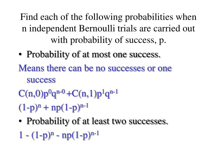 Find each of the following probabilities when n independent Bernoulli trials are carried out with probability of success, p.