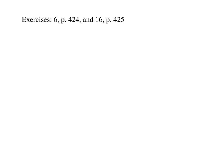 Exercises: 6, p. 424, and 16, p. 425
