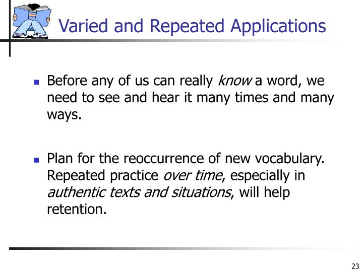 Varied and Repeated Applications