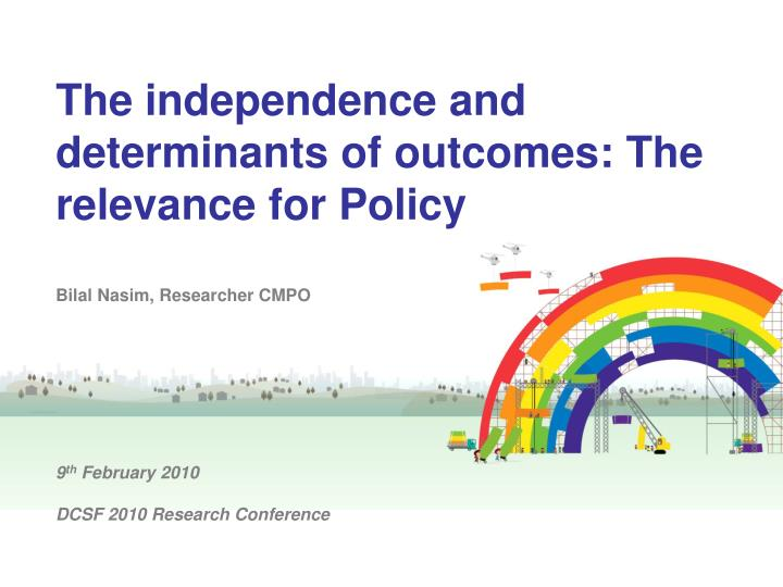 The independence and determinants of outcomes: The relevance for Policy
