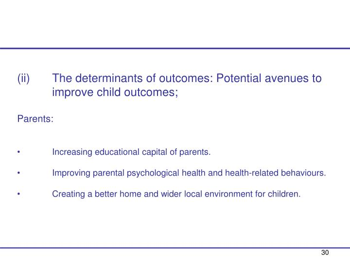 The determinants of outcomes: Potential avenues to improve child outcomes;