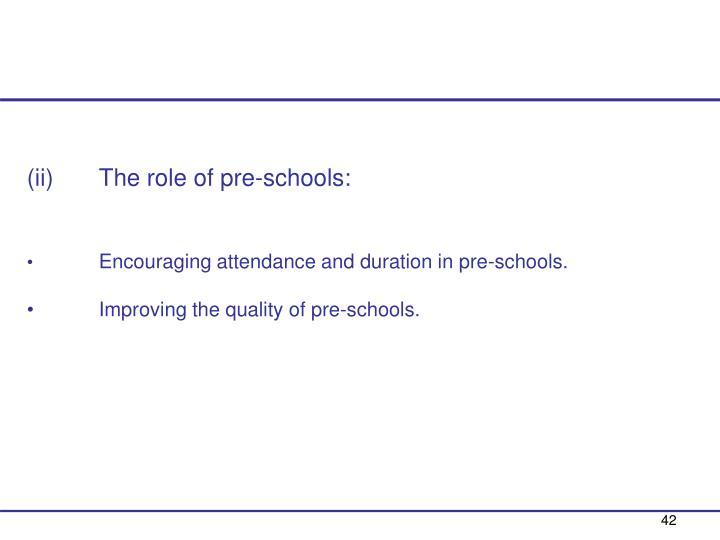 (ii)  The role of pre-schools: