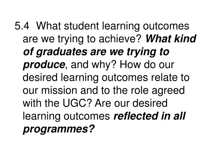 5.4What student learning outcomes are we trying to achieve?