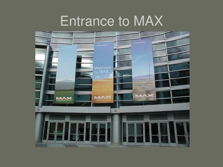 Entrance to MAX