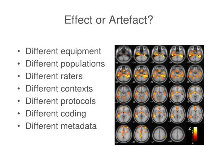 Effect or Artefact?