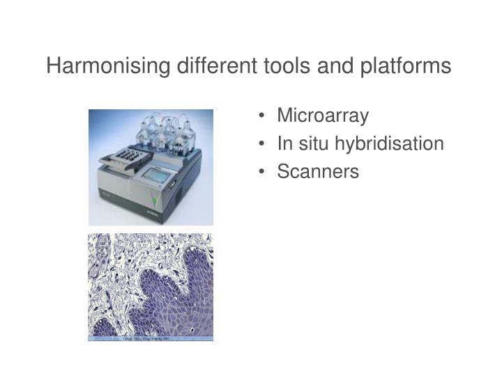 Harmonising different tools and platforms