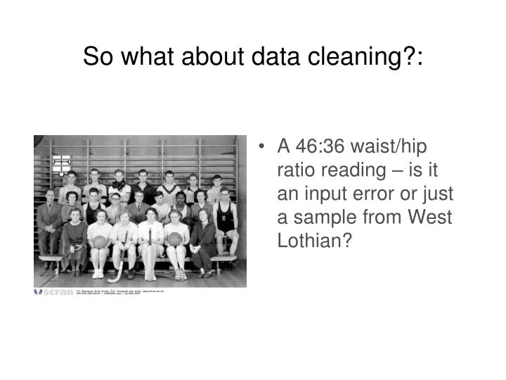 So what about data cleaning?: