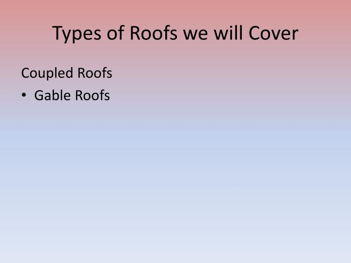 Types of roofs we will cover