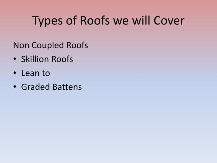 Types of roofs we will cover1