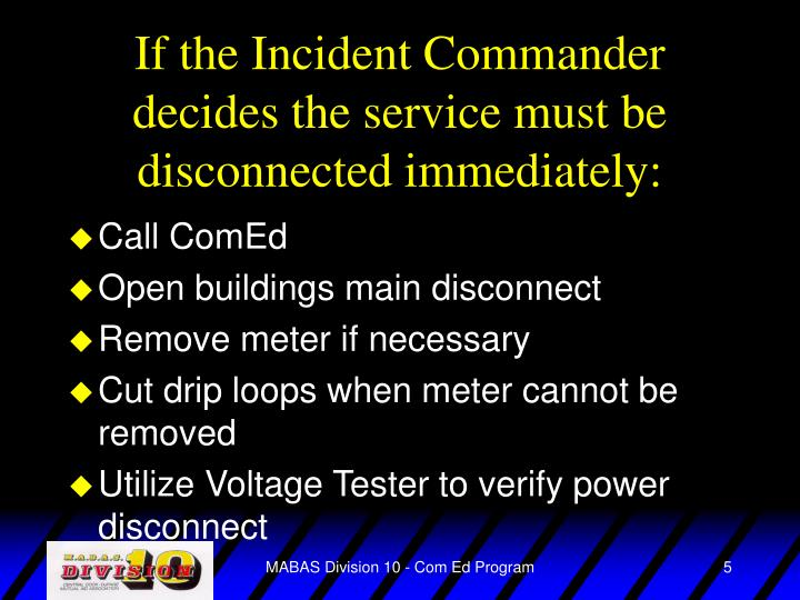If the Incident Commander decides the service must be disconnected immediately: