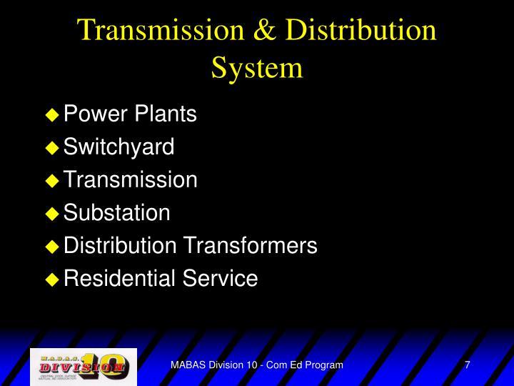 Transmission & Distribution System