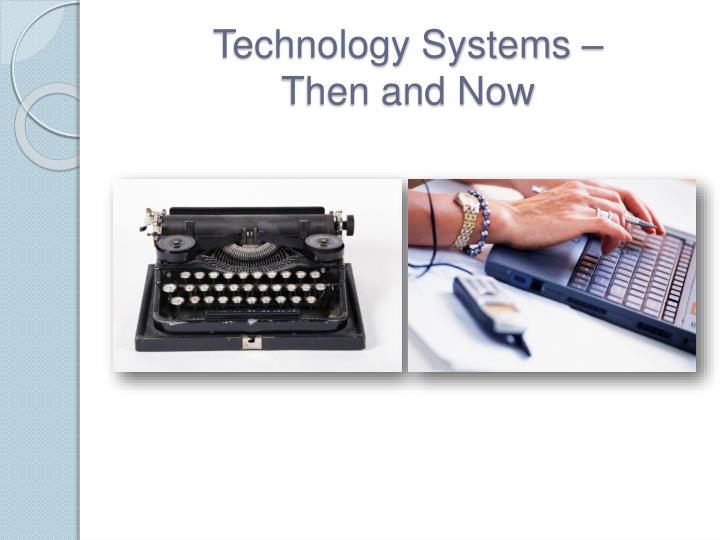 Technology systems then and now
