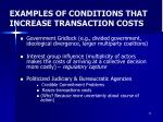 examples of conditions that increase transaction costs