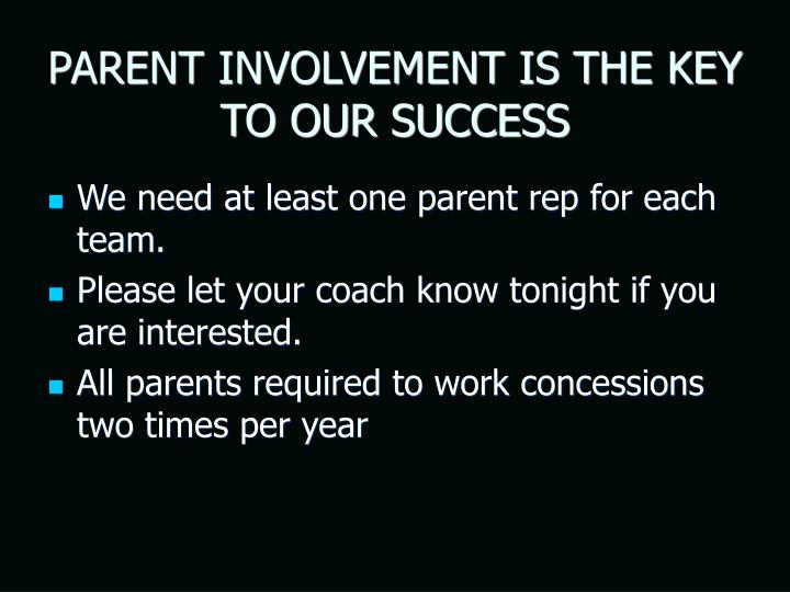PARENT INVOLVEMENT IS THE KEY TO OUR SUCCESS