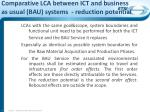 comparative lca between ict and business as usual bau systems reduction potential